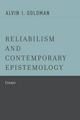 Reliabilism and Contemporary Epistemology by Alvin I. Goldman
