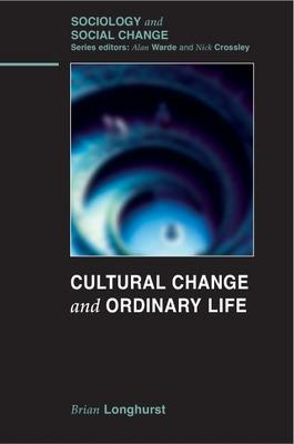 Cultural Change and Ordinary Life by Brian Longhurst