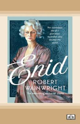 Enid: The scandalous life of a glamorous Australian who dazzled the world by Robert Wainwright