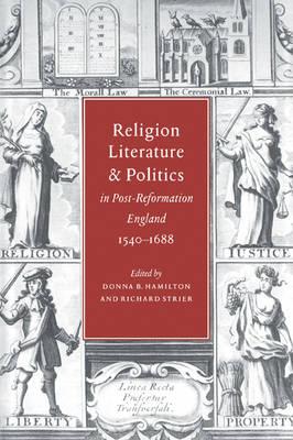 Religion, Literature, and Politics in Post-Reformation England, 1540-1688 book