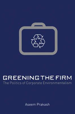 Greening the Firm by Aseem Prakash