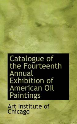 Catalogue of the Fourteenth Annual Exhibition of American Oil Paintings by Art Institute of Chicago