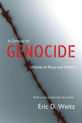 A Century of Genocide by Eric D. Weitz