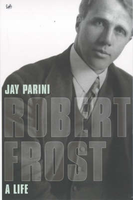 Robert Frost A Life by Jay Parini