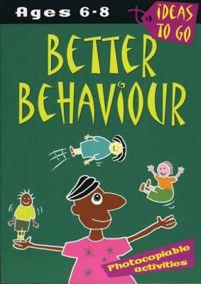 Better Behaviour: Ages 6-8: Photocopiable Activities by Helen McGrath