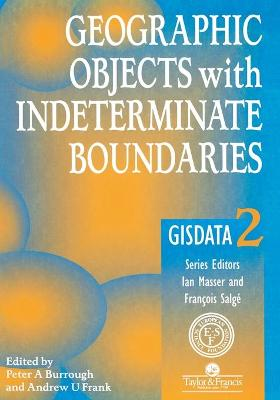 Geographic Objects with Indeterminate Boundaries by Peter A. Burrough