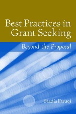 Best Practices In Grant Seeking: Beyond The Proposal by Saadia Faruqi