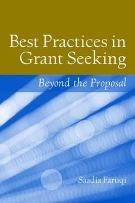 Best Practices In Grant Seeking: Beyond The Proposal by Saadia Faruqi