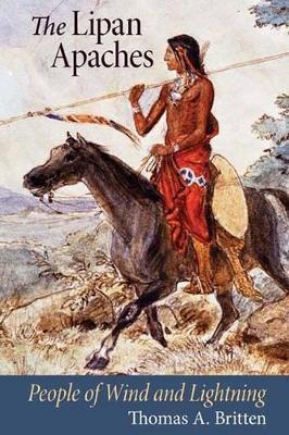 The Lipan Apaches by Thomas A. Britten