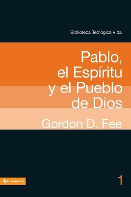 Pablo, El Espiritu Y El Pueblo de Dios by Dr Gordon D Fee