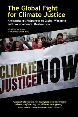 The Global Fight for Climate Justice - Anticapitalist Responses to Global Warming and Environmental Destruction by Ian Angus
