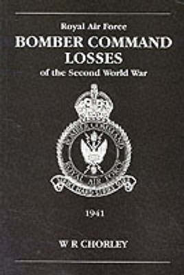 RAF Bomber Command Losses of the Second World War: v. 2: 1941 by W.R. Chorley
