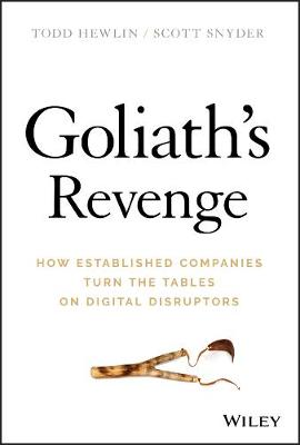 Goliath's Revenge: How Established Companies Turn the Tables on Digital Disruptors by Todd Hewlin