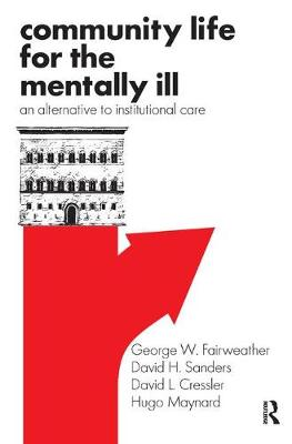 Community Life for the Mentally Ill by George W. Fairweather