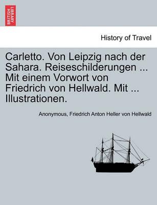 Carletto. Von Leipzig Nach Der Sahara. Reiseschilderungen ... Mit Einem Vorwort Von Friedrich Von Hellwald. Mit ... Illustrationen. by Anonymous