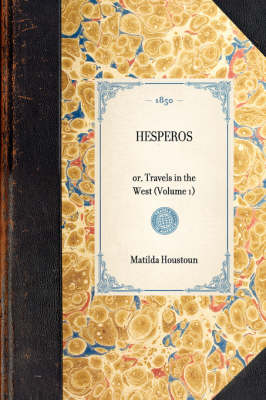 Hesperos: Or, Travels in the West (Volume 1) by Mrs Matilda Houstoun