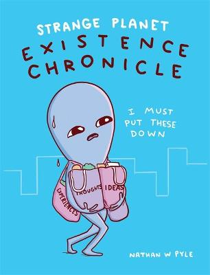 Strange Planet: Existence Chronicle by Nathan W. Pyle