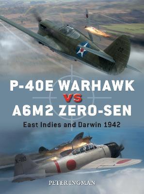 P-40E Warhawk vs A6M2 Zero-sen: East Indies and Darwin 1942 by Peter Ingman