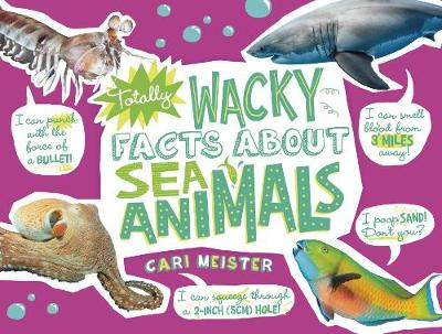 Totally Wacky Facts About Sea Animals by Cari Meister