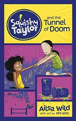 Squishy Taylor and the Tunnel of Doom by Ailsa Wild