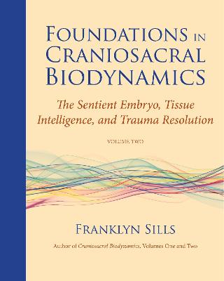 Foundations in Craniosacral Biodynamics, Volume Two by Franklyn Sills