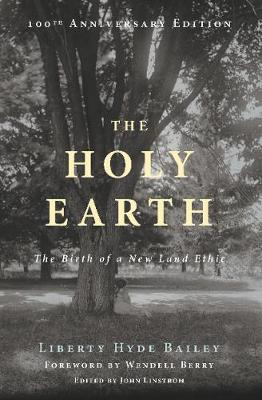 The Holy Earth by Liberty Hyde Bailey