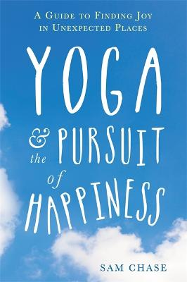 Yoga and the Pursuit of Happiness by Sam Chase