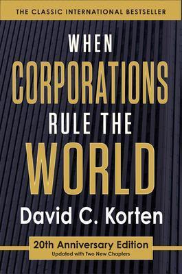 When Corporations Rule the World by David C. Korten