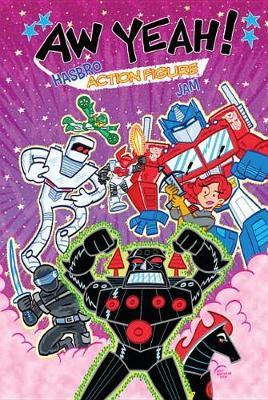 Aw Yeah! A Hasbro Action Figure Jam by Art Baltazar