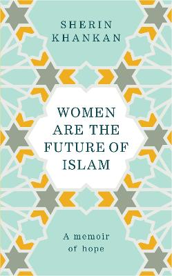 Women are the Future of Islam by Sherin Khankan
