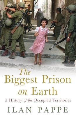 The Biggest Prison on Earth by Ilan Pappe