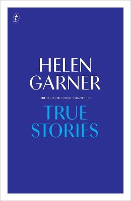 True Stories by Helen Garner