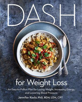 DASH for Weight Loss: An Easy-to-Follow Plan for Losing Weight, Increasing Energy, and Lowering Blood Pressure by Jennifer Koslo
