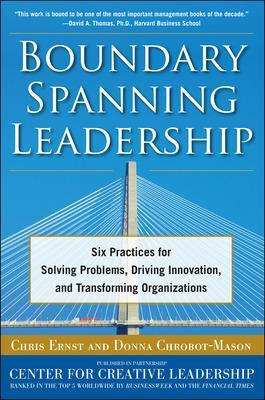 Boundary Spanning Leadership: Six Practices for Solving Problems, Driving Innovation, and Transforming Organizations book