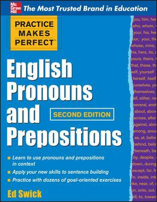 Practice Makes Perfect English Pronouns and Prepositions, Second Edition by Ed Swick