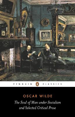 The Soul of Man Under Socialism and Selected Critical Prose by Oscar Wilde