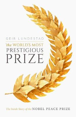 The World's Most Prestigious Prize: The Inside Story of the Nobel Peace Prize book