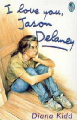I Love You, Jason Delaney by Diana Kidd