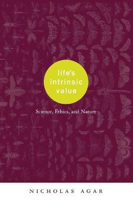 Life's Intrinsic Value: Science, Ethics, and Nature by Nicholas Agar