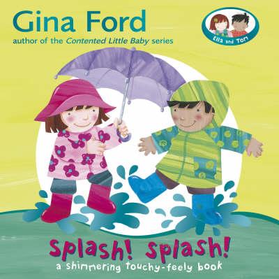 Splash! Splash!: A Touchy Feely Board Book by Gina Ford