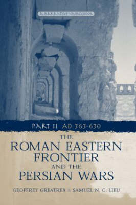 The Roman Eastern Frontier and the Persian Wars AD 363-628  Pt. 2 by Geoffrey Greatrex