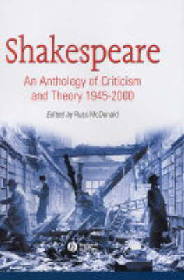 Shakespeare: An Anthology of Criticism and Theory 1945-2000 by Russ McDonald