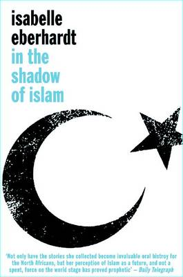 In the Shadow of Islam by Isabelle Eberhardt
