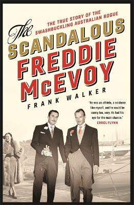 The Scandalous Freddie McEvoy: The true story of the swashbuckling Australian rogue by Frank Walker