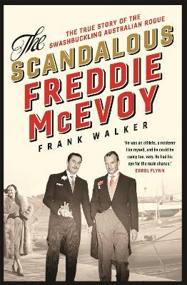 The Scandalous Freddie McEvoy: The true story of the swashbuckling Australian rogue by Frank Walker