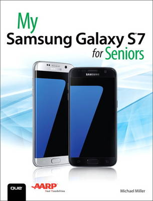 My Samsung Galaxy S7 for Seniors by Michael R. Miller