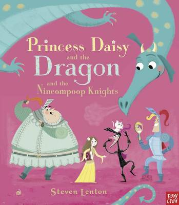 Princess Daisy and the Dragon and the Nincompoop Knights by Steven Lenton