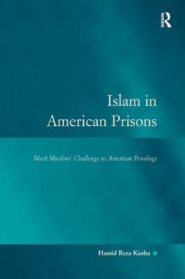 Islam in American Prisons: Black Muslims' Challenge to American Penology by Professor Hamid Reza Kusha