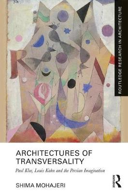 Architectures of Transversality: Paul Klee, Louis Kahn and the Persian Imagination book