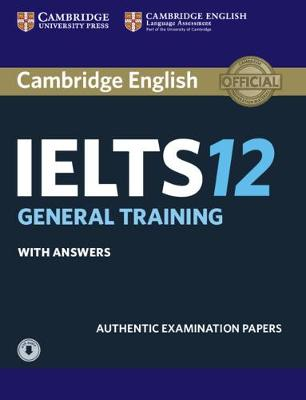 Cambridge IELTS 12 General Training Student's Book with Answers with Audio: Authentic Examination Papers by